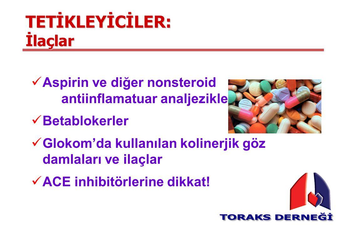 TETİKLEYİCİLER: İlaçlar Aspirin ve diğer nonsteroid antiinflamatuar analjezikler Betablokerler Glokom'da kullanılan kolinerjik göz damlaları ve ilaçla