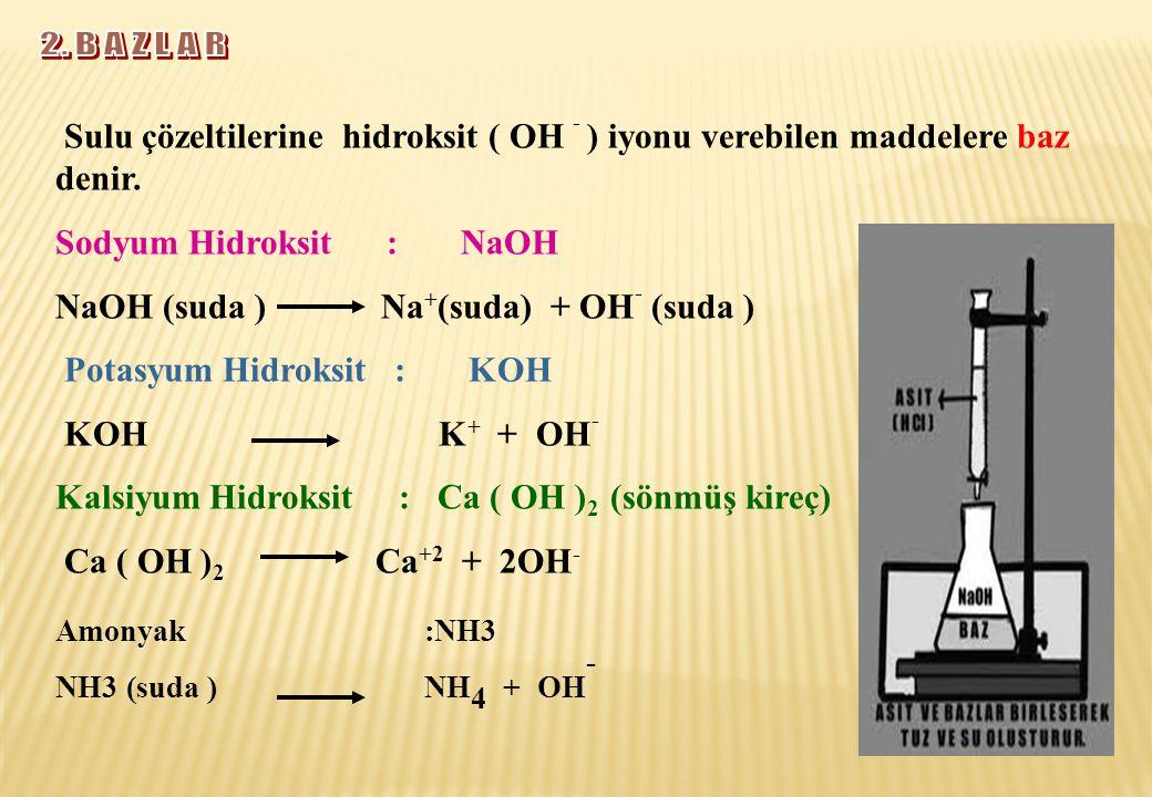 Sulu çözeltilerine hidroksit ( OH - ) iyonu verebilen maddelere baz denir. Sodyum Hidroksit : NaOH NaOH (suda ) Na + (suda) + OH - (suda ) Potasyum Hi