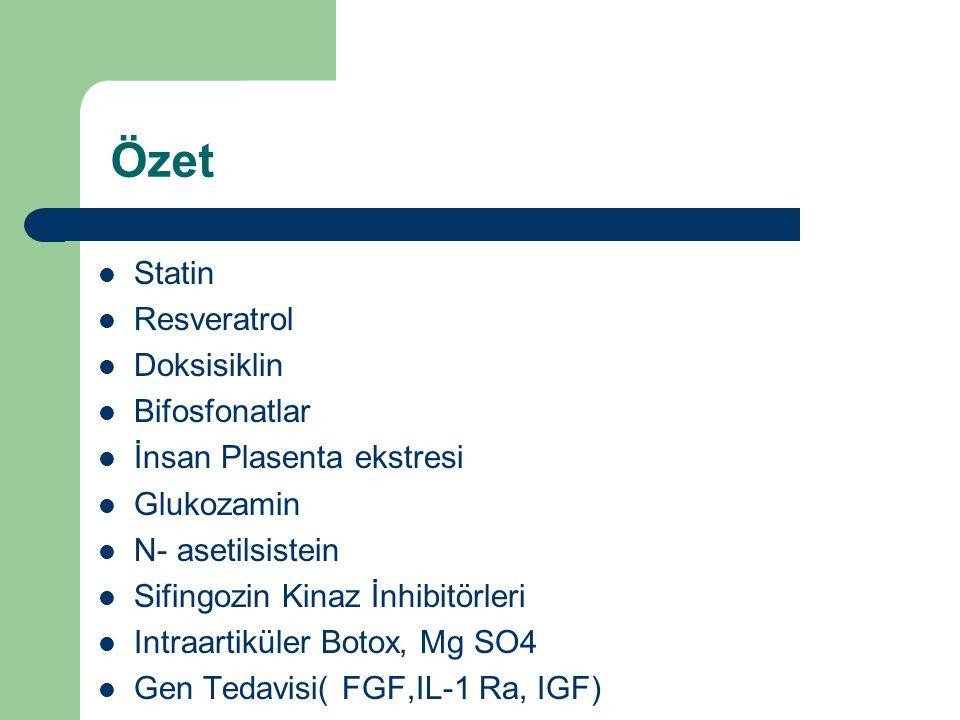 Özet Statin Resveratrol Doksisiklin Bifosfonatlar İnsan Plasenta ekstresi Glukozamin N- asetilsistein Sifingozin Kinaz İnhibitörleri Intraartiküler Bo