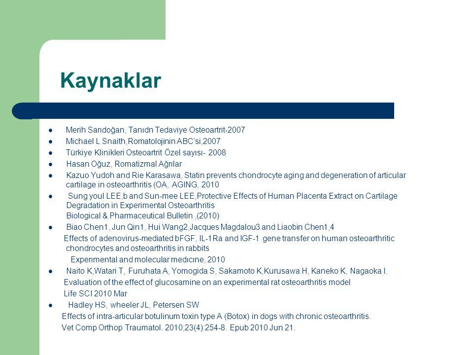 Kaynaklar Merih Sarıdoğan, Tanıdn Tedaviye Osteoartrit-2007 Michael L Snaith,Romatolojinin ABC'si,2007 Türkiye Klinikleri Osteoartrit Özel sayısı- 200