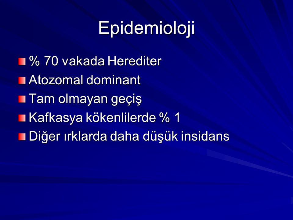 Epidemioloji % 70 vakada Herediter Atozomal dominant Tam olmayan geçiş Kafkasya kökenlilerde % 1 Diğer ırklarda daha düşük insidans