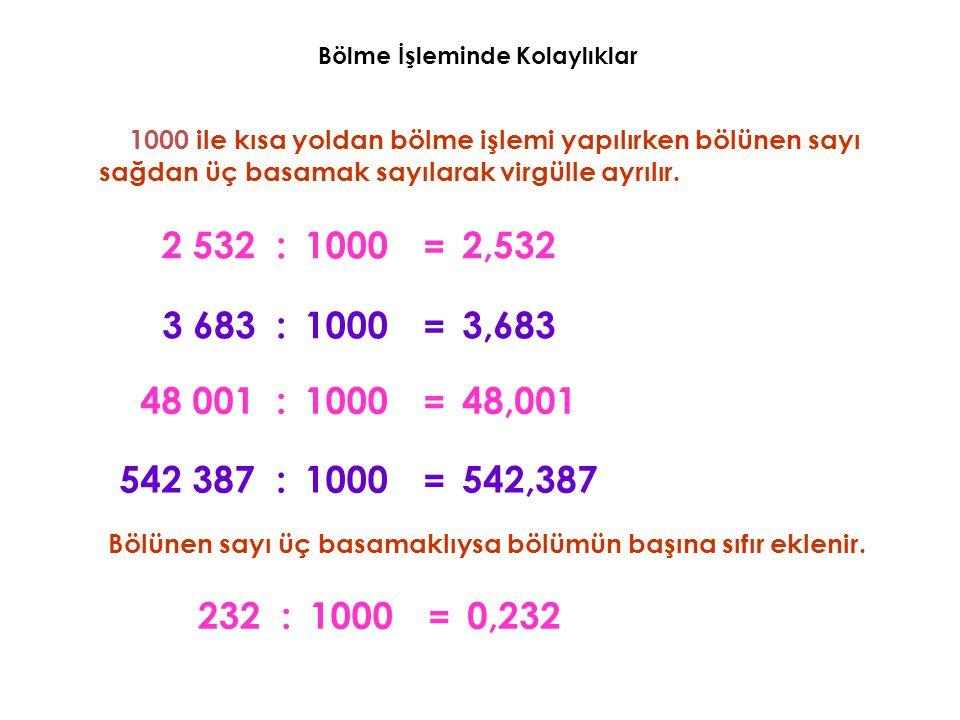 1000 ile kısa yoldan bölme işlemi yapılırken bölünen sayı sağdan üç basamak sayılarak virgülle ayrılır. 2 5322,532:1000 = 3 6833,683:1000 = 48 00148,0