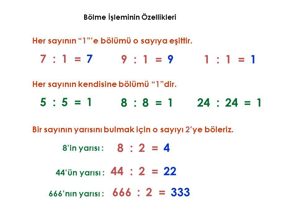 """Bölme İşleminin Özellikleri Her sayının """"1""""'e bölümü o sayıya eşittir. 77:1 =99:1 = 11:1 = Her sayının kendisine bölümü """"1""""dir. 51:5 =81:8 = 241:24 ="""