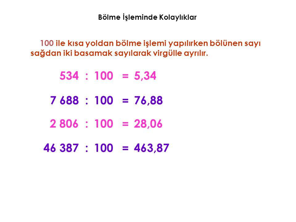 100 ile kısa yoldan bölme işlemi yapılırken bölünen sayı sağdan iki basamak sayılarak virgülle ayrılır. 5345,34:100 = 7 68876,88:100 = 2 80628,06:100