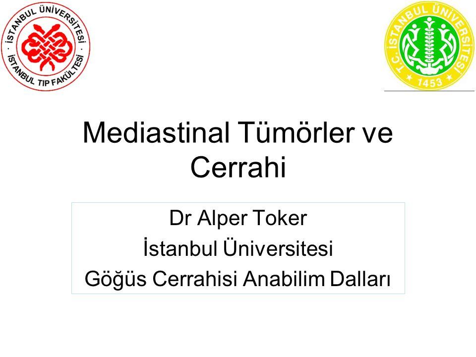 Mediastinal Tümörler ve Cerrahi Dr Alper Toker İstanbul Üniversitesi Göğüs Cerrahisi Anabilim Dalları