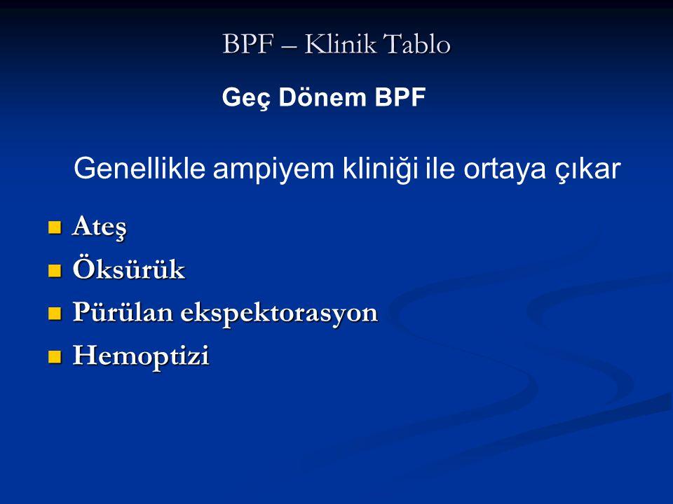 BPF – Klinik Tablo Ateş Ateş Öksürük Öksürük Pürülan ekspektorasyon Pürülan ekspektorasyon Hemoptizi Hemoptizi Geç Dönem BPF Genellikle ampiyem kliniğ