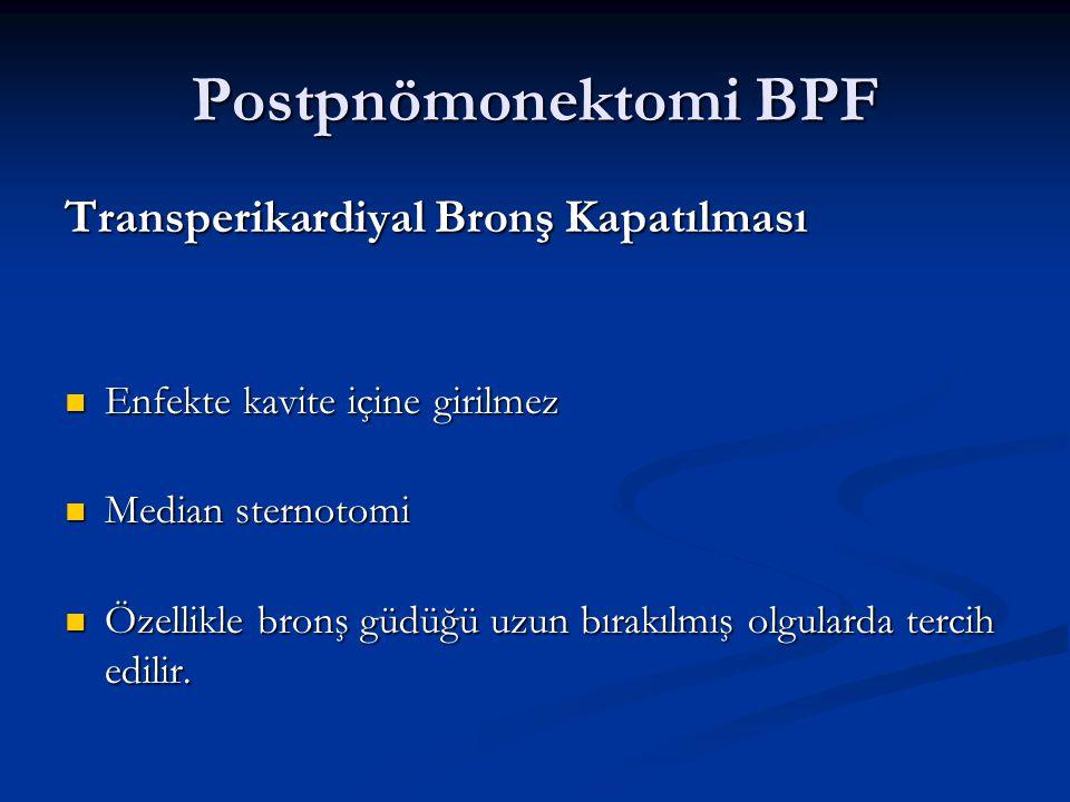 Postpnömonektomi BPF Transperikardiyal Bronş Kapatılması Enfekte kavite içine girilmez Enfekte kavite içine girilmez Median sternotomi Median sternoto