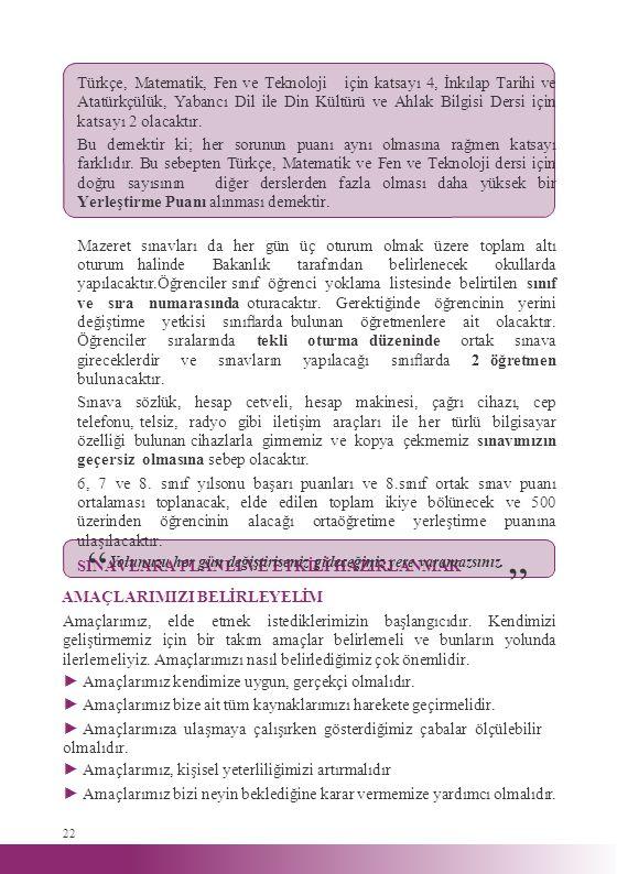 AMAÇLARIMIZI BELİRLEYELİM Türkçe, Matematik, Fen ve Teknoloji için katsayı 4, İnkılap Tarihi ve Atatürkçülük, Yabancı Dil ile Din Kültürü ve Ahlak Bil