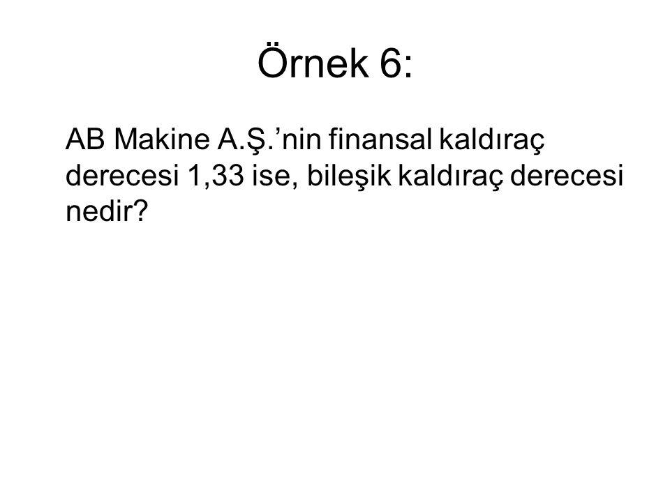 Örnek 6: AB Makine A.Ş.'nin finansal kaldıraç derecesi 1,33 ise, bileşik kaldıraç derecesi nedir?