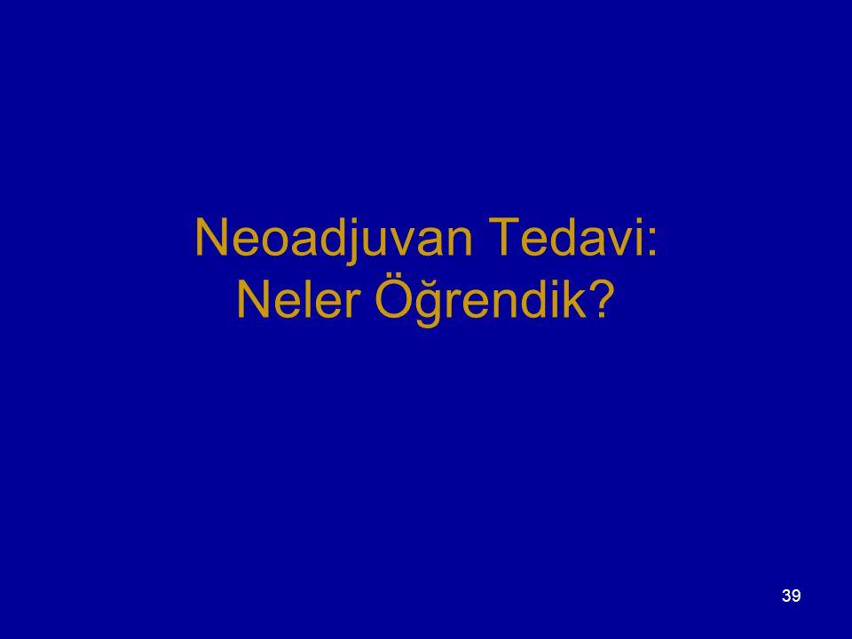 39 Neoadjuvan Tedavi: Neler Öğrendik?