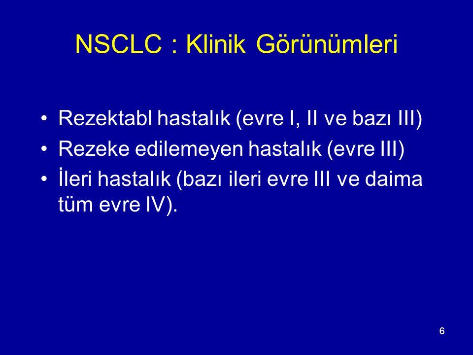6 NSCLC : Klinik Görünümleri Rezektabl hastalık (evre I, II ve bazı III) Rezeke edilemeyen hastalık (evre III) İleri hastalık (bazı ileri evre III ve