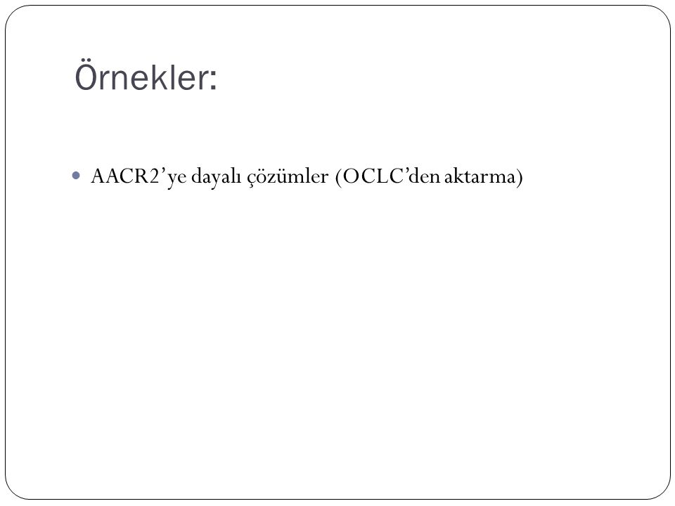 Örnekler: AACR2'ye dayalı çözümler (OCLC'den aktarma)