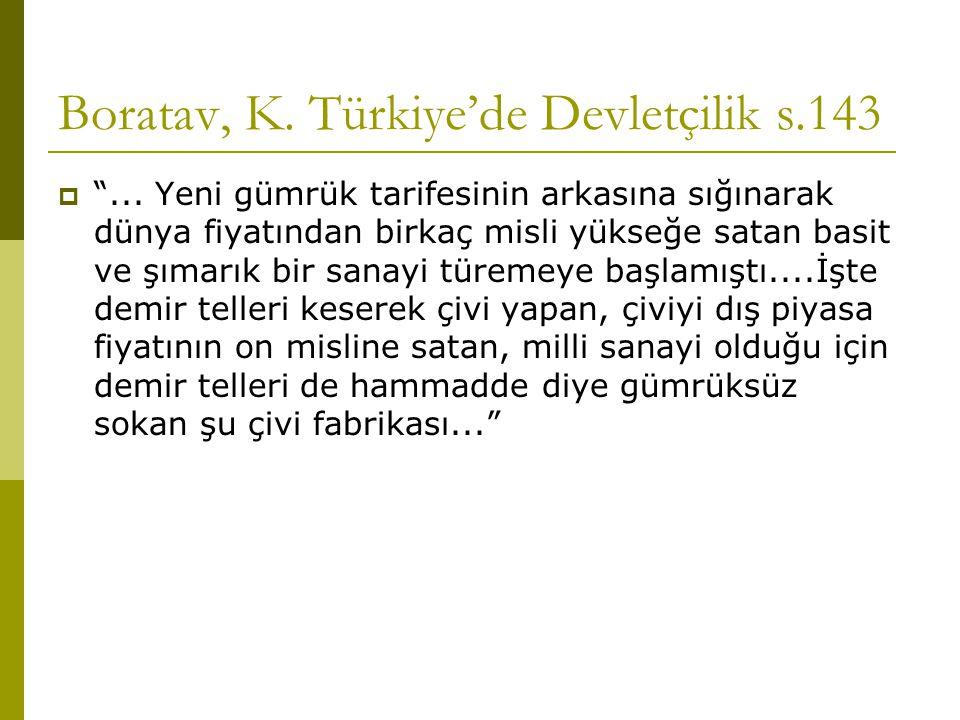 Boratav, K. Türkiye'de Devletçilik s.143  ...