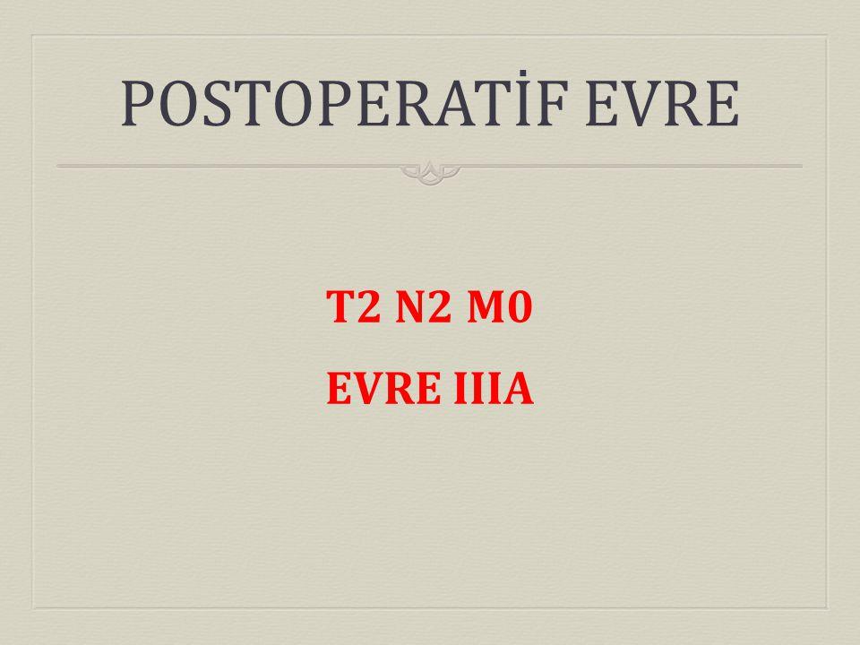 POSTOPERATİF EVRE T2 N2 M0 EVRE IIIA