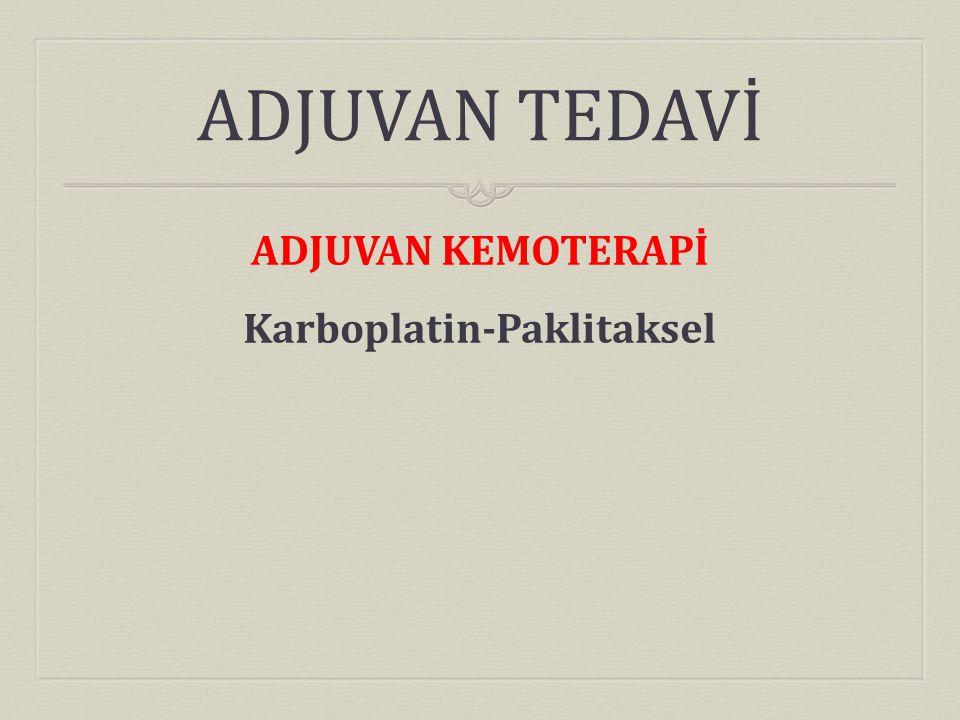 ADJUVAN TEDAVİ ADJUVAN KEMOTERAPİ Karboplatin-Paklitaksel