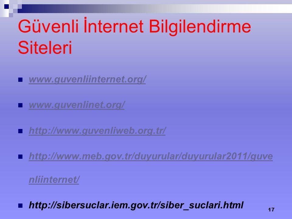 Güvenli İnternet Bilgilendirme Siteleri www.guvenliinternet.org/ www.guvenlinet.org/ http://www.guvenliweb.org.tr/ http://www.meb.gov.tr/duyurular/duy