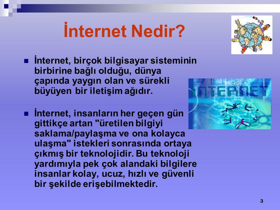 3 İnternet, birçok bilgisayar sisteminin birbirine bağlı olduğu, dünya çapında yaygın olan ve sürekli büyüyen bir iletişim ağıdır. İnternet, insanları