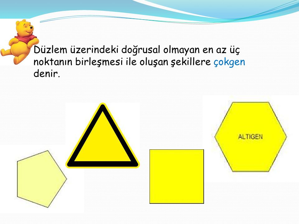 . Düzlem üzerindeki doğrusal olmayan en az üç noktanın birleşmesi ile oluşan şekillere çokgen denir.