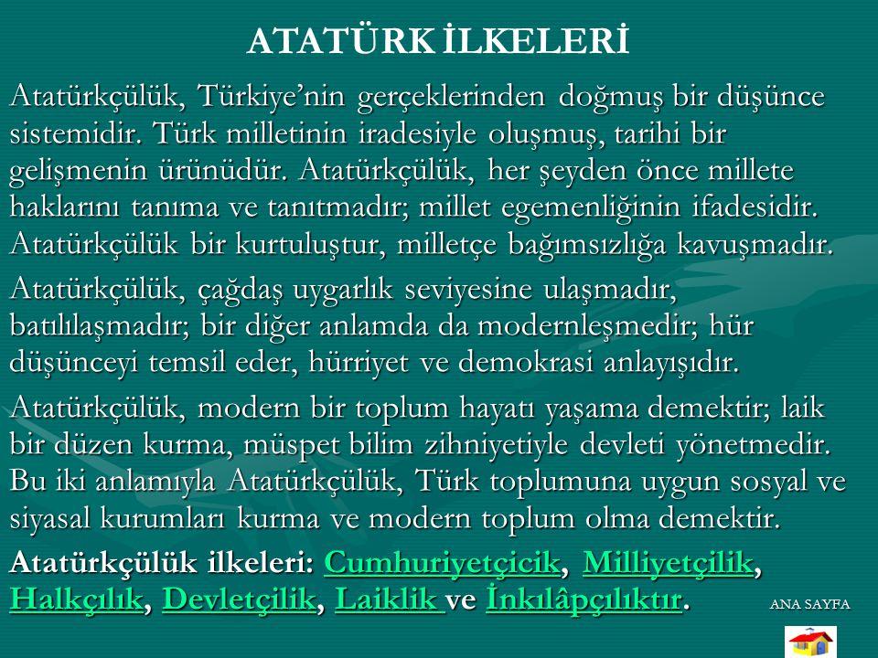 Atatürkçülük, Türkiye'nin gerçeklerinden doğmuş bir düşünce sistemidir. Türk milletinin iradesiyle oluşmuş, tarihi bir gelişmenin ürünüdür. Atatürkçül