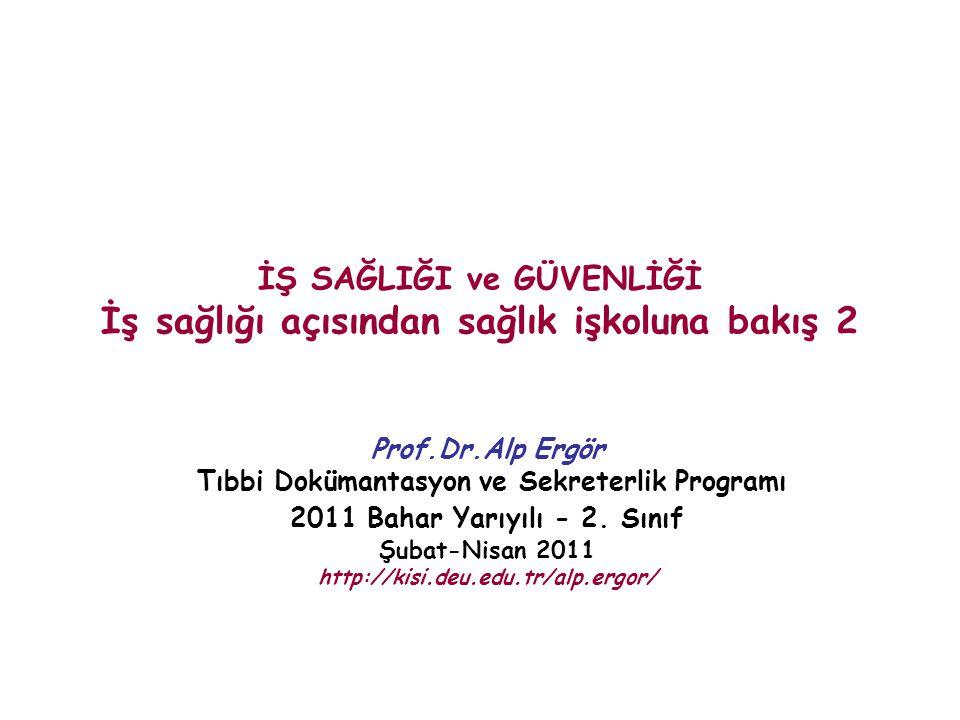 İŞ SAĞLIĞI ve GÜVENLİĞİ İş sağlığı açısından sağlık işkoluna bakış 2 Prof.Dr.Alp Ergör Tıbbi Dokümantasyon ve Sekreterlik Programı 2011 Bahar Yarıyılı - 2.