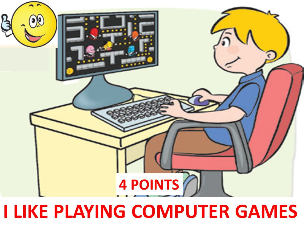 I LIKE PLAYING COMPUTER GAMES 4 POINTS