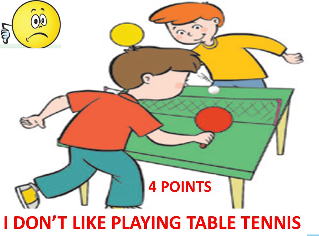I DON'T LIKE PLAYING TABLE TENNIS 4 POINTS