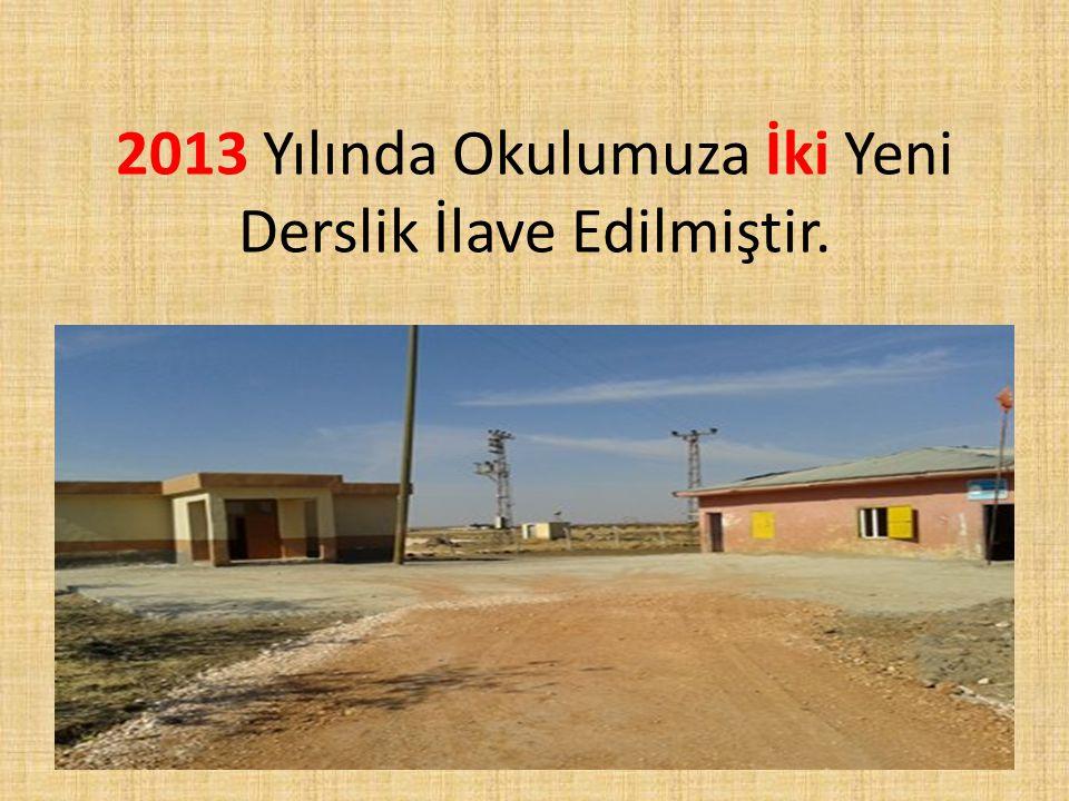 2013 Yılında Okulumuza İki Yeni Derslik İlave Edilmiştir.