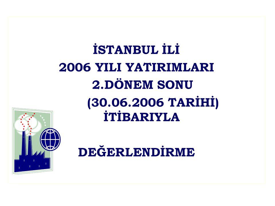 İSTANBUL İLİ 2006 YILI YATIRIMLARI 2.DÖNEM SONU (30.06.2006 TARİHİ) İTİBARIYLA DEĞERLENDİRME