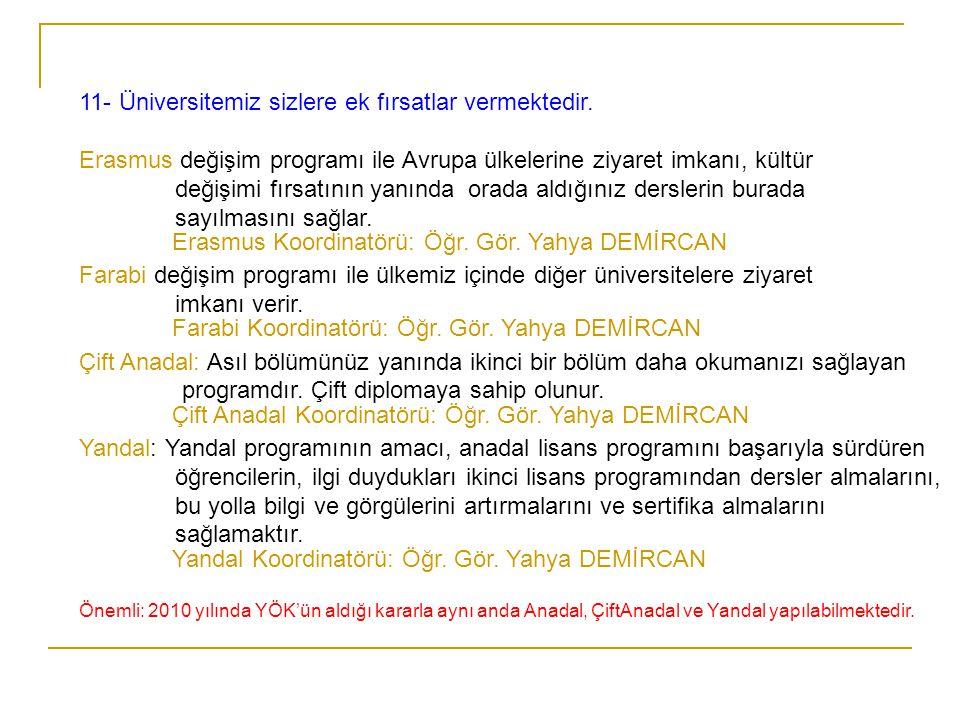 11- Üniversitemiz sizlere ek fırsatlar vermektedir. Erasmus değişim programı ile Avrupa ülkelerine ziyaret imkanı, kültür değişimi fırsatının yanında