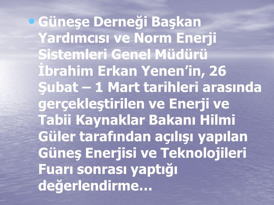 Güneşe Derneği Başkan Yardımcısı ve Norm Enerji Sistemleri Genel Müdürü İbrahim Erkan Yenen'in, 26 Şubat – 1 Mart tarihleri arasında gerçekleştirilen