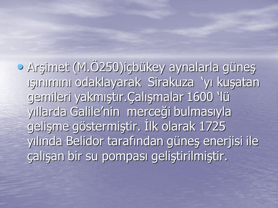 Arşimet (M.Ö250)içbükey aynalarla güneş ışınımını odaklayarak Sirakuza 'yı kuşatan gemileri yakmıştır.Çalışmalar 1600 'lü yıllarda Galile'nin merceği