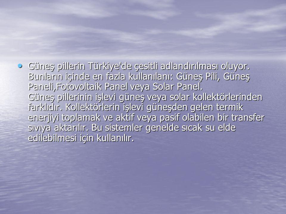 Güneş pillerin Türkiye'de çesitli adlandırılması oluyor. Bunların içinde en fazla kullanılanı: Güneş Pili, Güneş Paneli,Fotovoltaik Panel veya Solar P