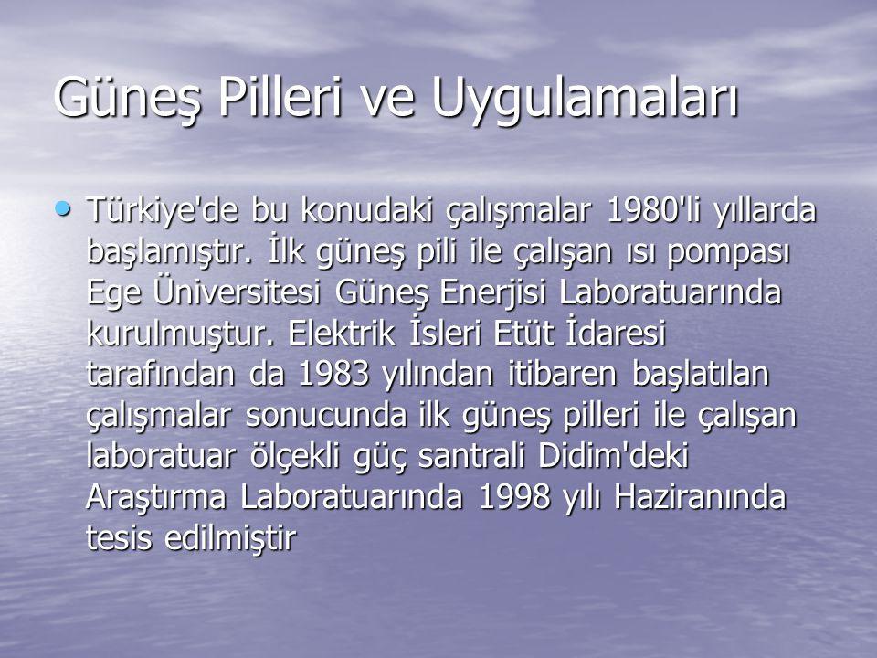Güneş Pilleri ve Uygulamaları Türkiye'de bu konudaki çalışmalar 1980'li yıllarda başlamıştır. İlk güneş pili ile çalışan ısı pompası Ege Üniversitesi
