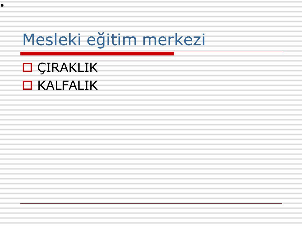Mesleki eğitim merkezi  ÇIRAKLIK  KALFALIK