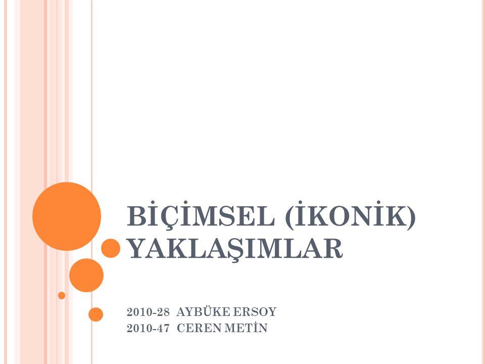 BİÇİMSEL (İKONİK) YAKLAŞIMLAR 2010-28 AYBÜKE ERSOY 2010-47 CEREN METİN