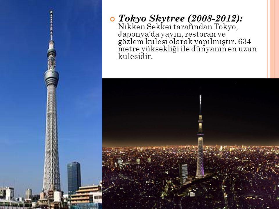 Tokyo Skytree (2008-2012): Nikken Sekkei tarafından Tokyo, Japonya'da yayın, restoran ve gözlem kulesi olarak yapılmıştır. 634 metre yüksekliği ile dü