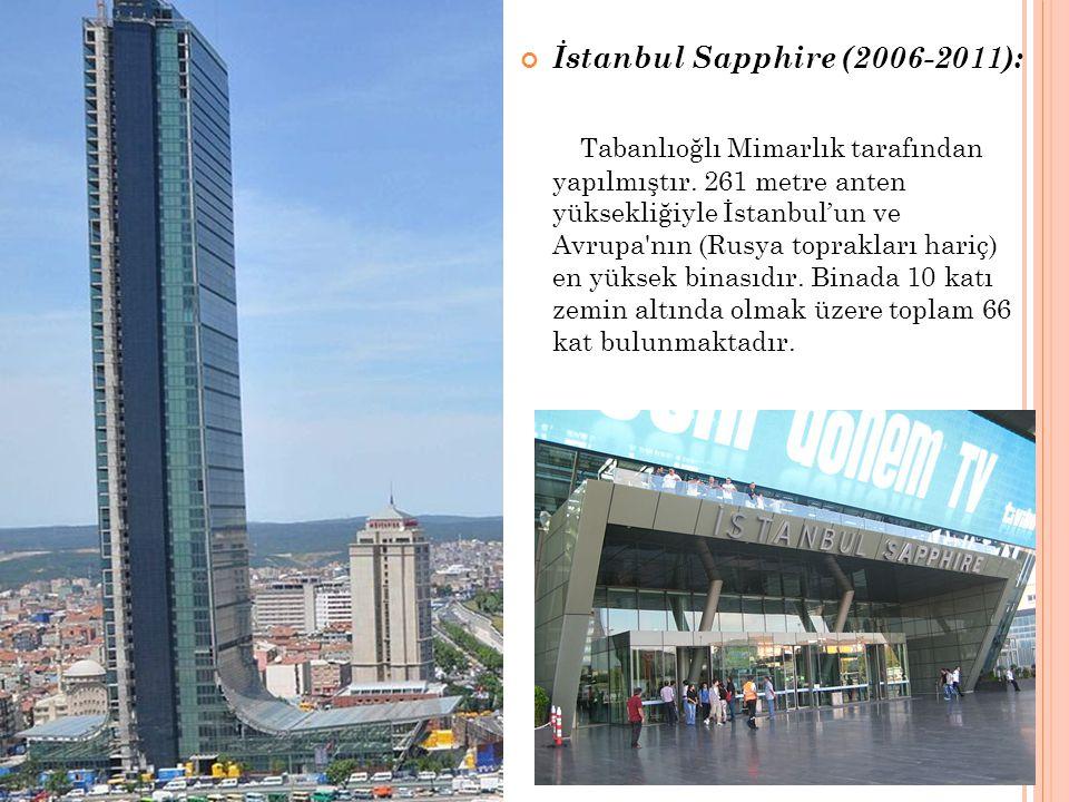 İstanbul Sapphire (2006-2011): Tabanlıoğlı Mimarlık tarafından yapılmıştır. 261 metre anten yüksekliğiyle İstanbul'un ve Avrupa'nın (Rusya toprakları