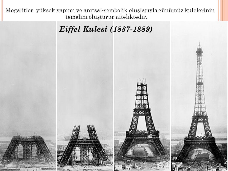 Megalitler yüksek yapımı ve anıtsal-sembolik oluşlarıyla günümüz kulelerinin temelini oluşturur niteliktedir. Eiffel Kulesi (1887-1889)