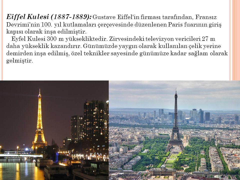 Eiffel Kulesi (1887-1889): Gustave Eiffel'in firması tarafından, Fransız Devrimi'nin 100. yıl kutlamaları çerçevesinde düzenlenen Paris fuarının giriş