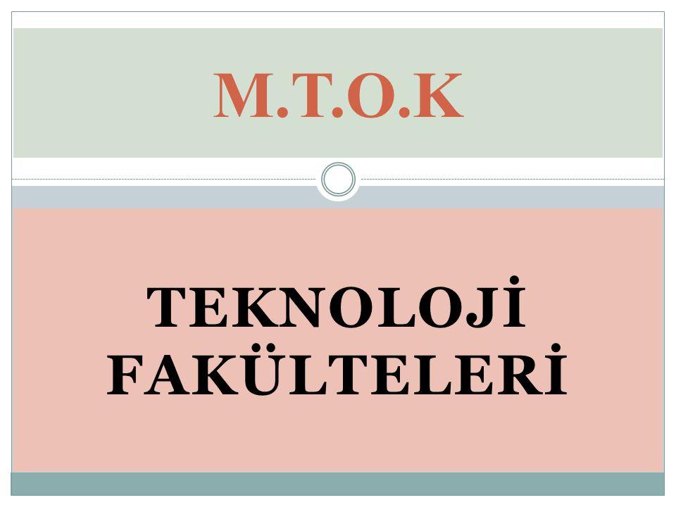 TEKNOLOJİ FAKÜLTELERİ M.T.O.K
