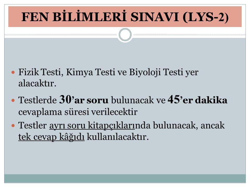 FEN BİLİMLERİ SINAVI (LYS- 2) Fizik Testi, Kimya Testi ve Biyoloji Testi yer alacaktır. Testlerde 30 'ar soru bulunacak ve 45 'er dakika cevaplama sür