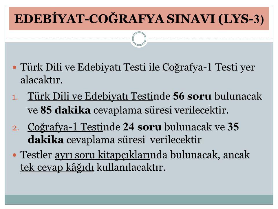EDEBİYAT-COĞRAFYA SINAVI (LYS- 3) Türk Dili ve Edebiyatı Testi ile Coğrafya- 1 Testi yer alacaktır. 1. Türk Dili ve Edebiyatı Testinde 56 soru bulunac