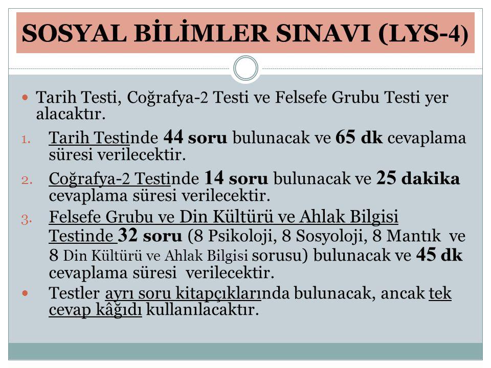 SOSYAL BİLİMLER SINAVI (LYS- 4) Tarih Testi, Coğrafya- 2 Testi ve Felsefe Grubu Testi yer alacaktır. 1. Tarih Testinde 44 soru bulunacak ve 65 dk ceva