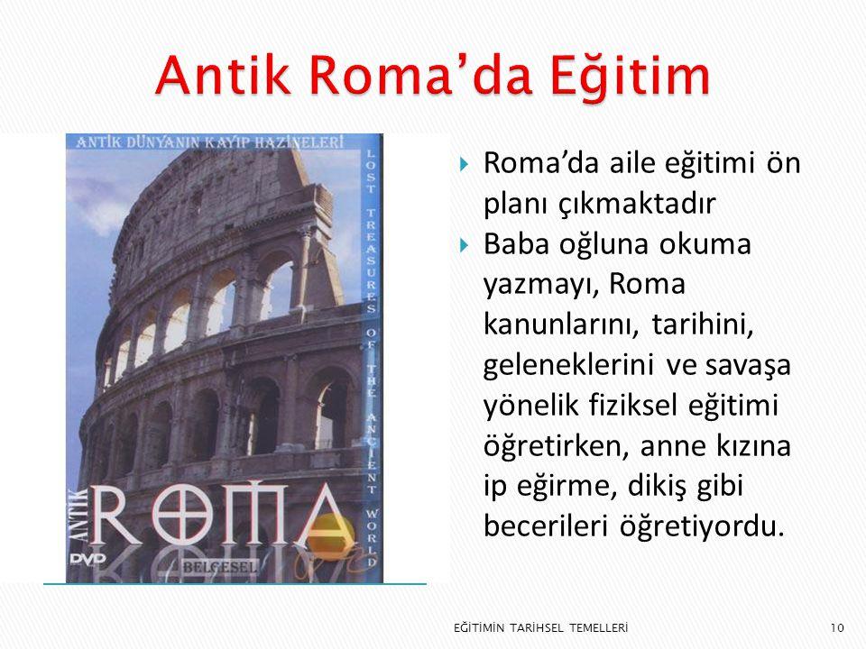 10  Roma'da aile eğitimi ön planı çıkmaktadır  Baba oğluna okuma yazmayı, Roma kanunlarını, tarihini, geleneklerini ve savaşa yönelik fiziksel eğiti