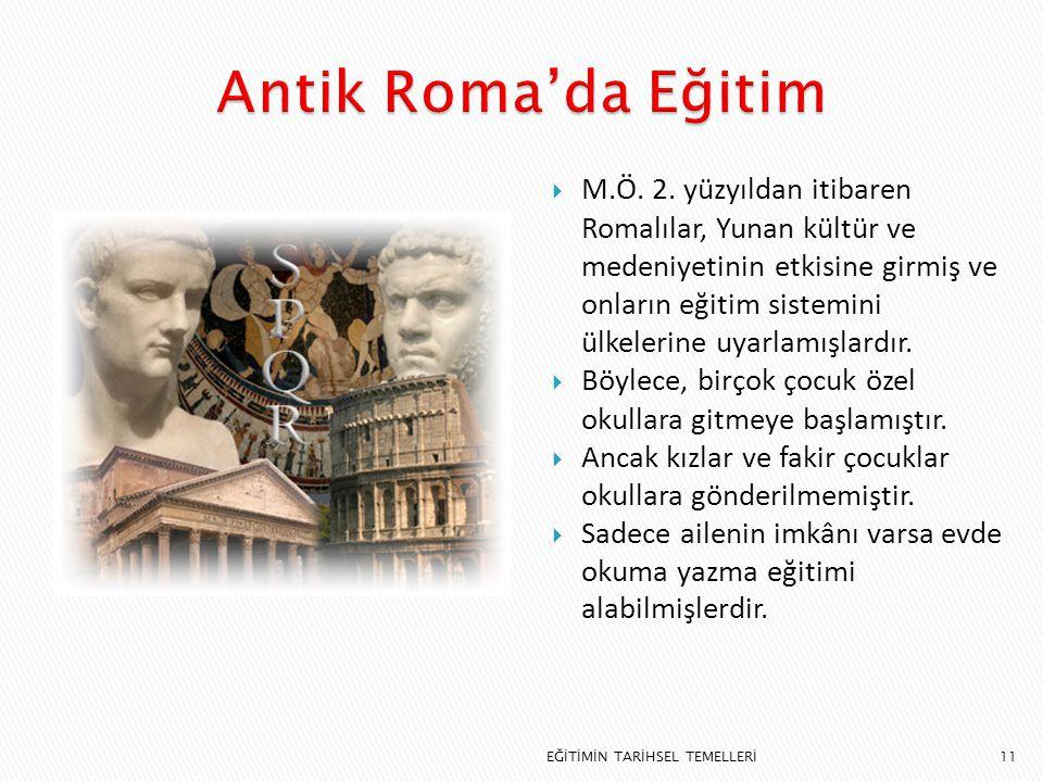 11  M.Ö. 2. yüzyıldan itibaren Romalılar, Yunan kültür ve medeniyetinin etkisine girmiş ve onların eğitim sistemini ülkelerine uyarlamışlardır.  Böy
