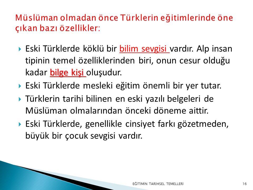 16 bilge kişi  Eski Türklerde köklü bir bilim sevgisi vardır. Alp insan tipinin temel özelliklerinden biri, onun cesur olduğu kadar bilge kişi oluşud