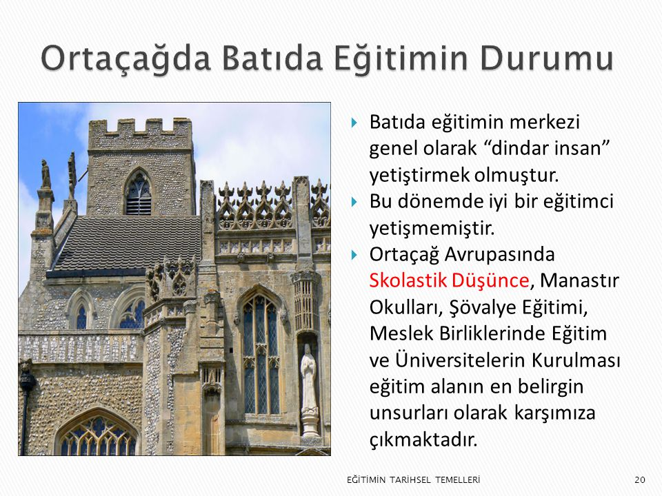 """20  Batıda eğitimin merkezi genel olarak """"dindar insan"""" yetiştirmek olmuştur.  Bu dönemde iyi bir eğitimci yetişmemiştir.  Ortaçağ Avrupasında Skol"""