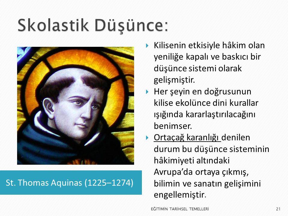 21 St. Thomas Aquinas (1225–1274)  Kilisenin etkisiyle hâkim olan yeniliğe kapalı ve baskıcı bir düşünce sistemi olarak gelişmiştir.  Her şeyin en d