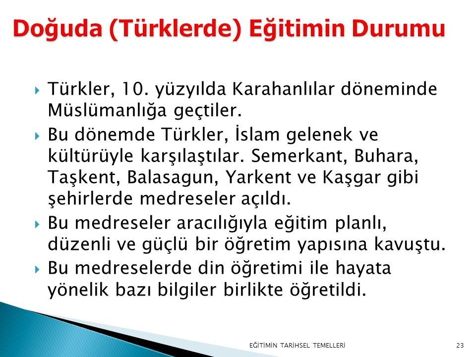 23  Türkler, 10. yüzyılda Karahanlılar döneminde Müslümanlığa geçtiler.  Bu dönemde Türkler, İslam gelenek ve kültürüyle karşılaştılar. Semerkant, B