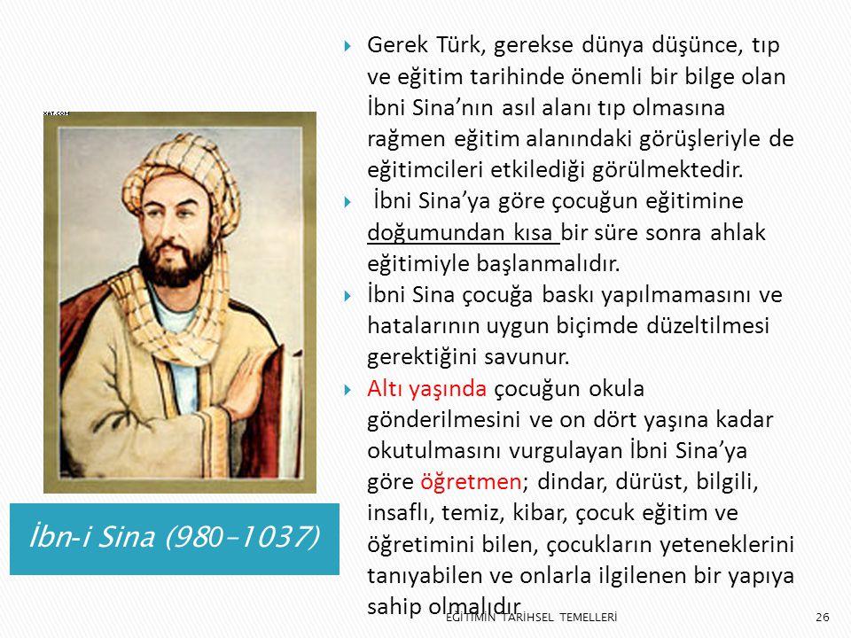 26 İbn - i Sina (98 0 –1037)  Gerek Türk, gerekse dünya düşünce, tıp ve eğitim tarihinde önemli bir bilge olan İbni Sina'nın asıl alanı tıp olmasına